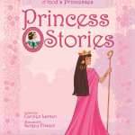 Princess Stories by Carolyn Larsen, a wonderful book about women in the Bible