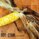 How to BBQ Corn – In The Husk