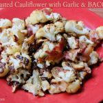 No-Fail Roasted Cauliflower Recipe with Garlic and BACON Recipe