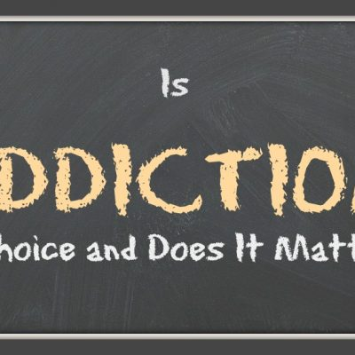 Is Addiction a Choice and Does It Matter?