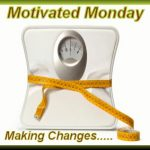 Motivated Monday ~ Making Changes w/linky