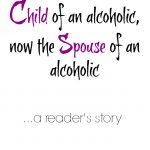 Child of an alcoholic, now spouse of alcoholic