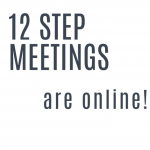 12 Step Meetings are Online
